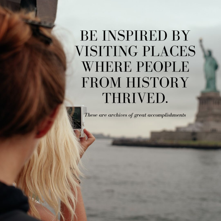 Visit places that people from history are remembered.